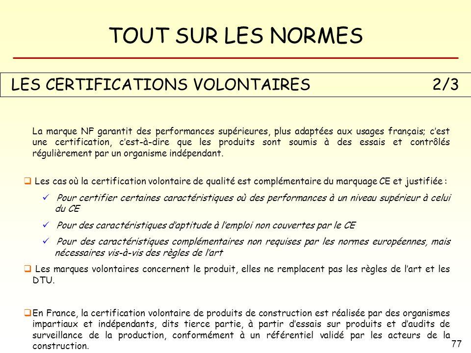 TOUT SUR LES NORMES 77 LES CERTIFICATIONS VOLONTAIRES 2/3 La marque NF garantit des performances supérieures, plus adaptées aux usages français; cest