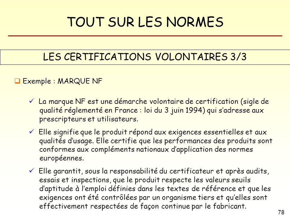 TOUT SUR LES NORMES 78 LES CERTIFICATIONS VOLONTAIRES 3/3 Exemple : MARQUE NF La marque NF est une démarche volontaire de certification (sigle de qual