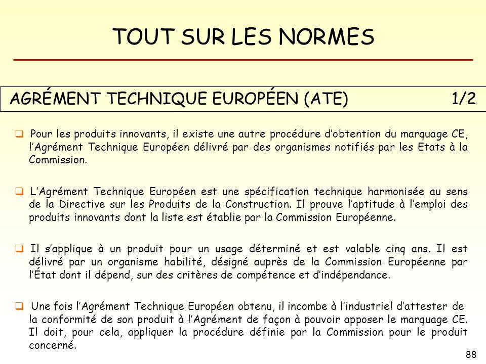 TOUT SUR LES NORMES 88 AGRÉMENT TECHNIQUE EUROPÉEN (ATE) 1/2 Pour les produits innovants, il existe une autre procédure dobtention du marquage CE, lAg