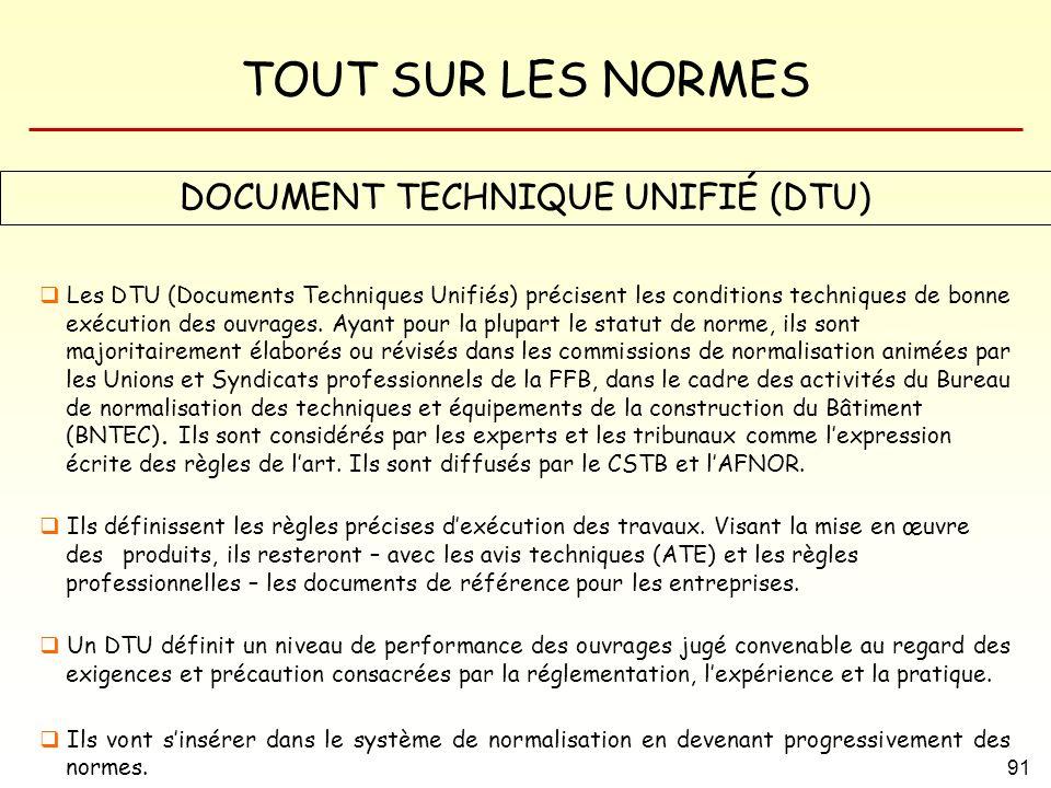 TOUT SUR LES NORMES 91 DOCUMENT TECHNIQUE UNIFIÉ (DTU) Les DTU (Documents Techniques Unifiés) précisent les conditions techniques de bonne exécution d