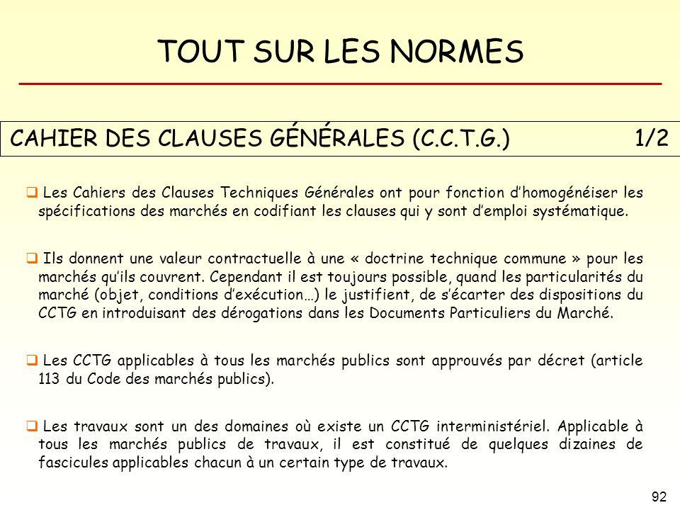 TOUT SUR LES NORMES 92 CAHIER DES CLAUSES GÉNÉRALES (C.C.T.G.) 1/2 Les Cahiers des Clauses Techniques Générales ont pour fonction dhomogénéiser les sp
