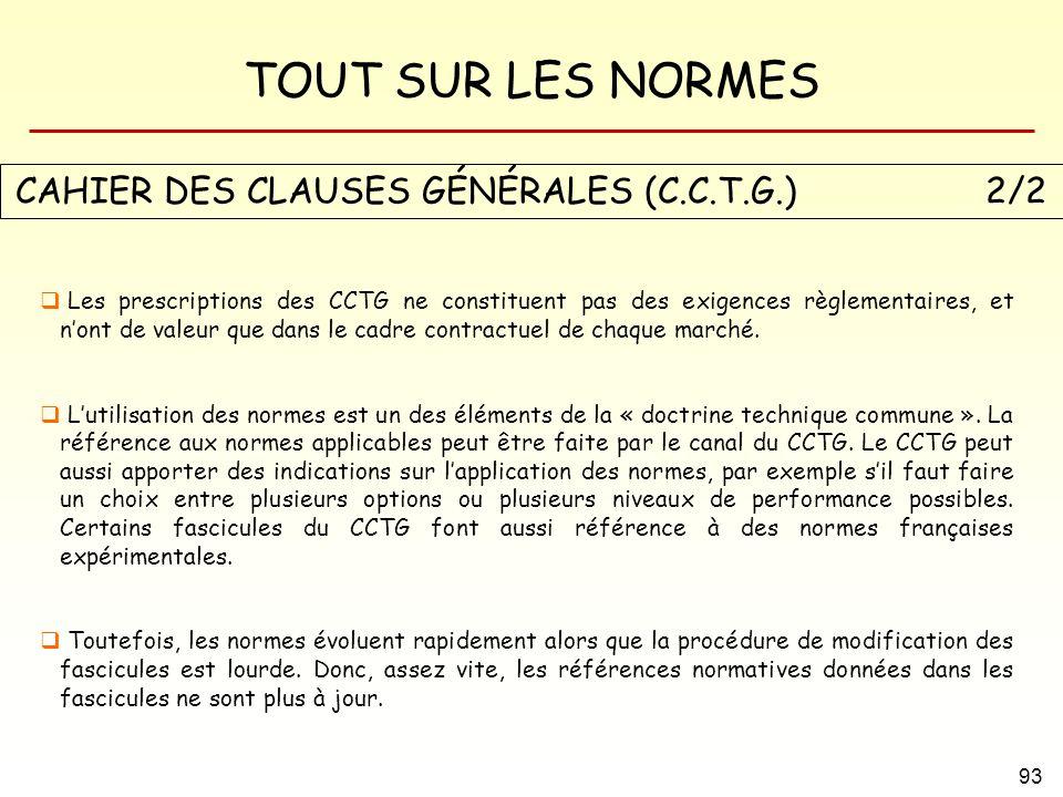 TOUT SUR LES NORMES 93 CAHIER DES CLAUSES GÉNÉRALES (C.C.T.G.) 2/2 Les prescriptions des CCTG ne constituent pas des exigences règlementaires, et nont