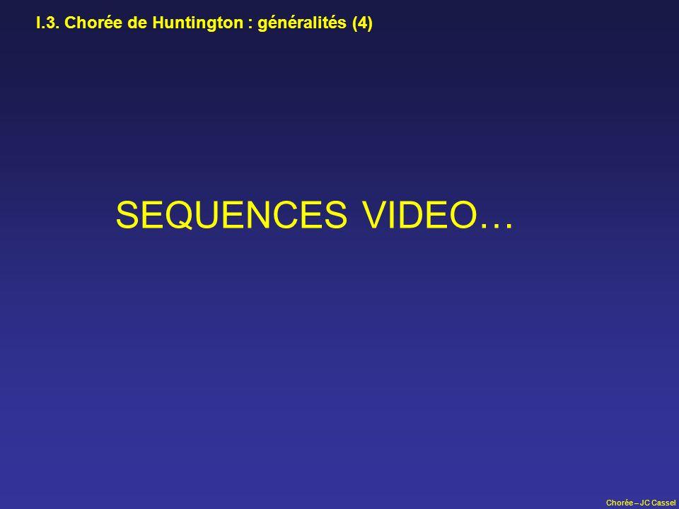 Chorée – JC Cassel I.3. Chorée de Huntington : généralités (4) SEQUENCES VIDEO…