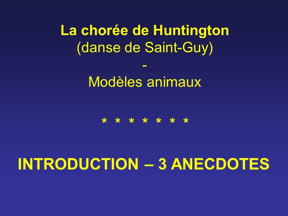 La chorée de Huntington (danse de Saint-Guy) - Modèles animaux INTRODUCTION – 3 ANECDOTES * * * * * * *