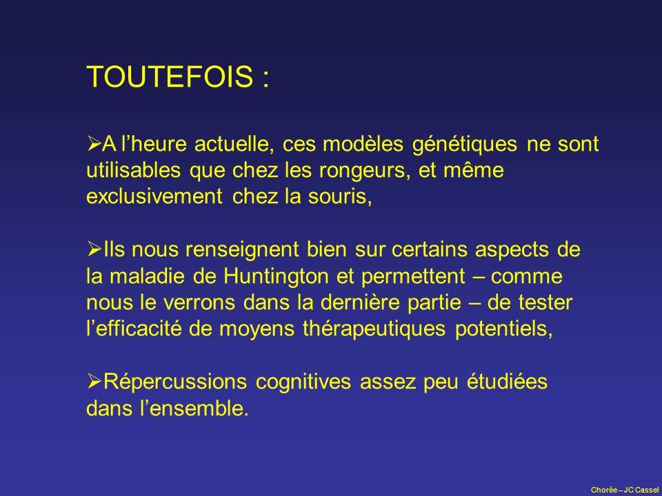 Chorée – JC Cassel TOUTEFOIS : A lheure actuelle, ces modèles génétiques ne sont utilisables que chez les rongeurs, et même exclusivement chez la sour