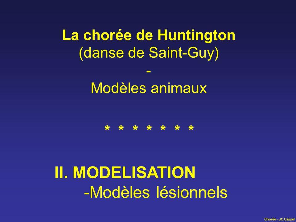 Chorée – JC Cassel La chorée de Huntington (danse de Saint-Guy) - Modèles animaux II. MODELISATION -Modèles lésionnels * * * * * * *