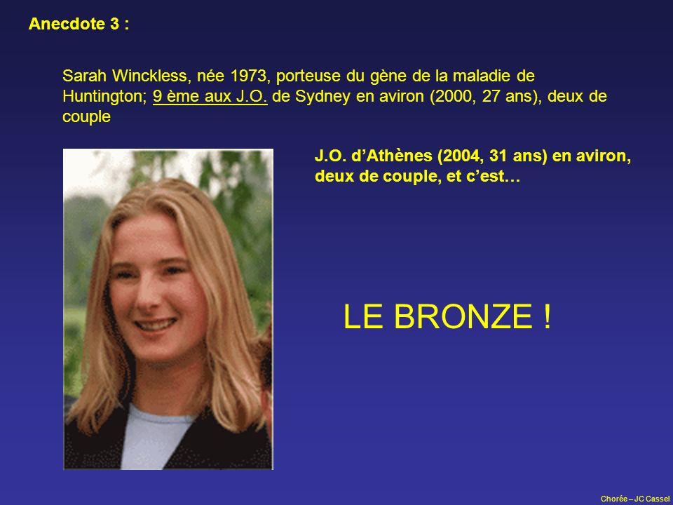 Chorée – JC Cassel Sarah Winckless, née 1973, porteuse du gène de la maladie de Huntington; 9 ème aux J.O. de Sydney en aviron (2000, 27 ans), deux de
