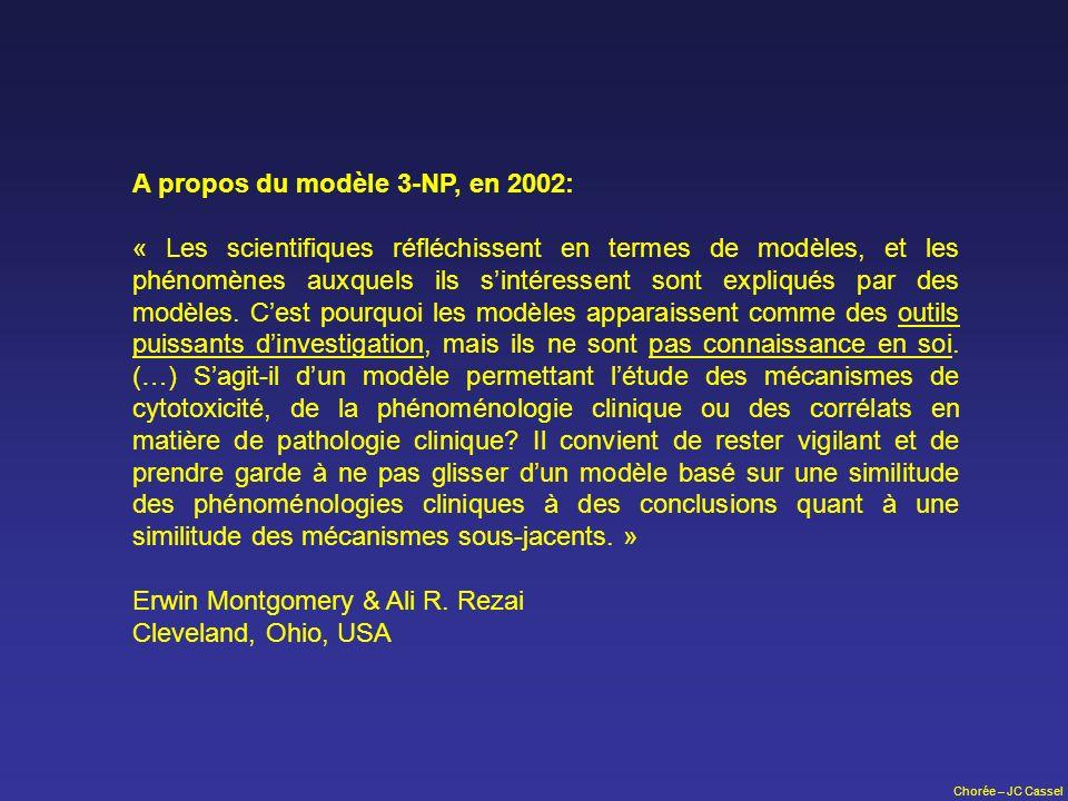 Chorée – JC Cassel A propos du modèle 3-NP, en 2002: « Les scientifiques réfléchissent en termes de modèles, et les phénomènes auxquels ils sintéresse