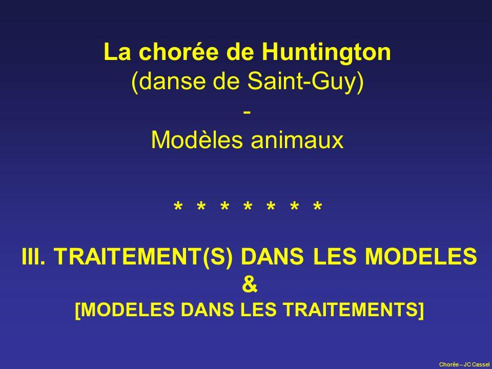 Chorée – JC Cassel La chorée de Huntington (danse de Saint-Guy) - Modèles animaux III. TRAITEMENT(S) DANS LES MODELES & [MODELES DANS LES TRAITEMENTS]