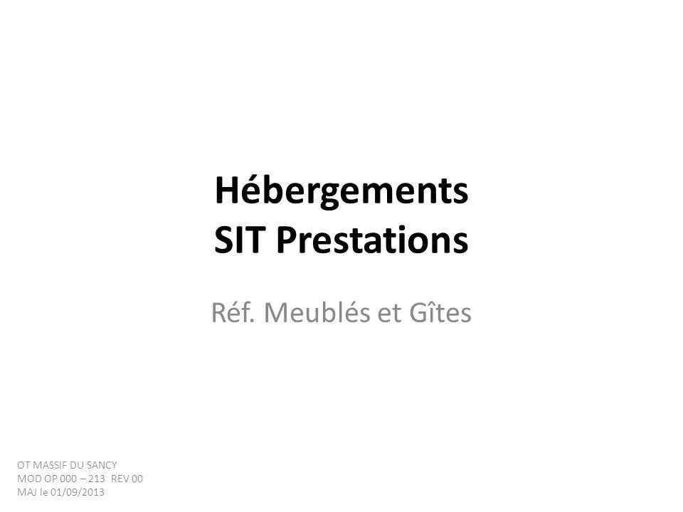Hébergements SIT Prestations Réf. Meublés et Gîtes OT MASSIF DU SANCY MOD OP 000 – 213 REV 00 MAJ le 01/09/2013