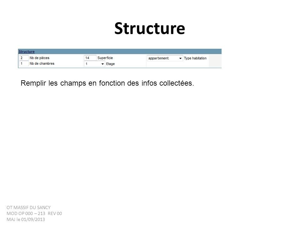 Structure Remplir les champs en fonction des infos collectées. OT MASSIF DU SANCY MOD OP 000 – 213 REV 00 MAJ le 01/09/2013