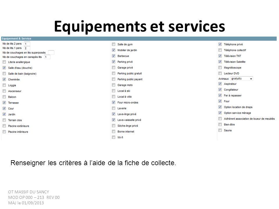 Equipements et services OT MASSIF DU SANCY MOD OP 000 – 213 REV 00 MAJ le 01/09/2013 Renseigner les critères à laide de la fiche de collecte.