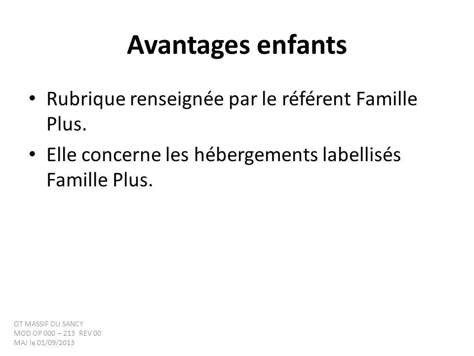 Avantages enfants Rubrique renseignée par le référent Famille Plus. Elle concerne les hébergements labellisés Famille Plus. OT MASSIF DU SANCY MOD OP