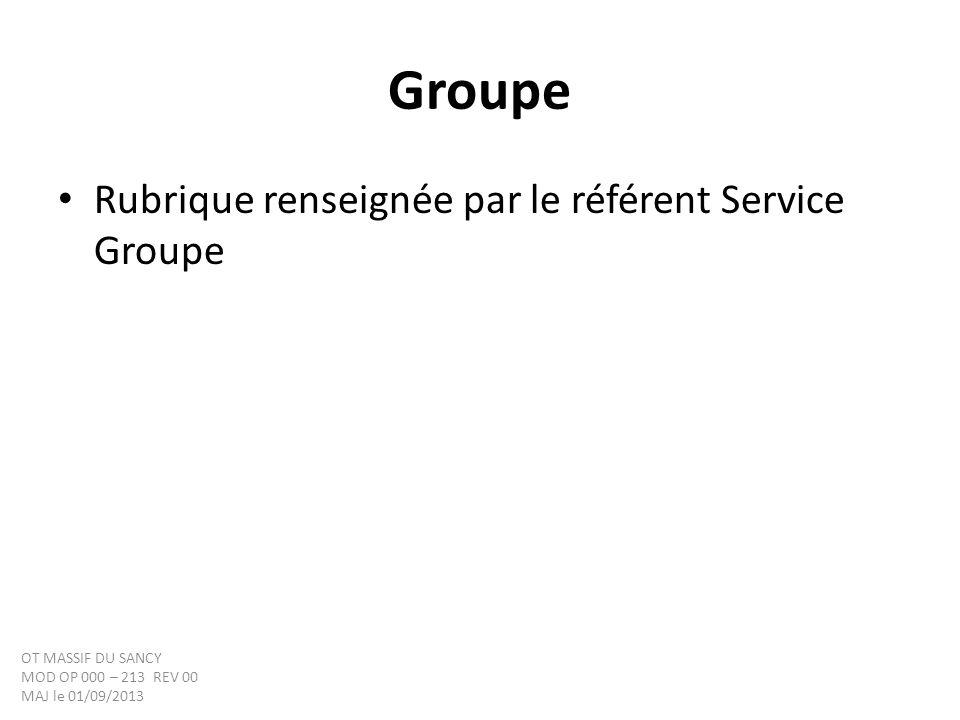 Groupe Rubrique renseignée par le référent Service Groupe OT MASSIF DU SANCY MOD OP 000 – 213 REV 00 MAJ le 01/09/2013