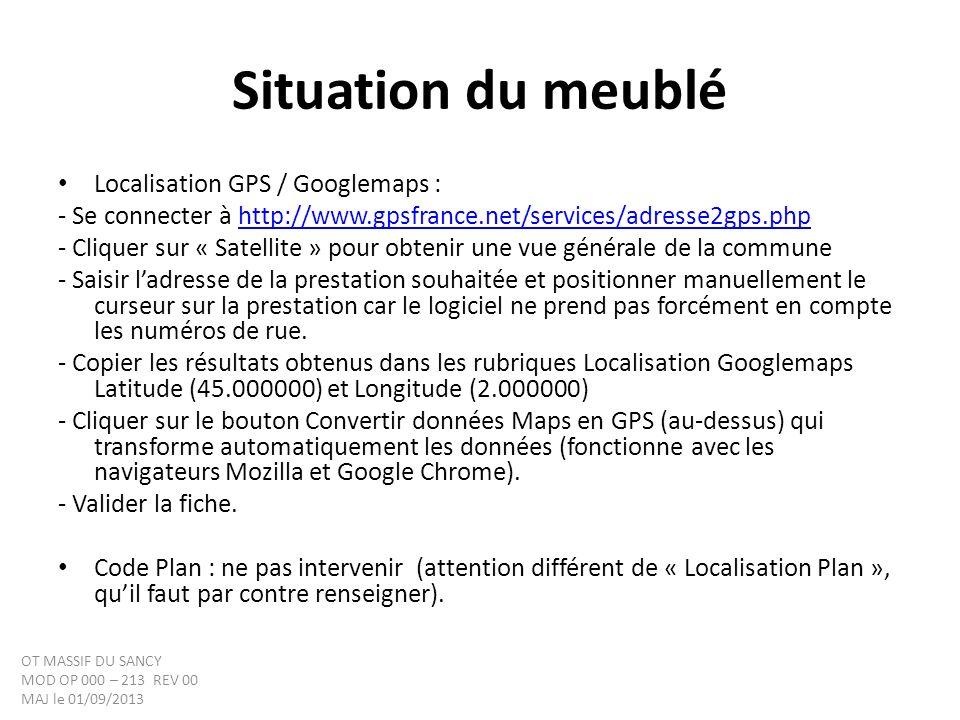 Situation du meublé Localisation GPS / Googlemaps : - Se connecter à http://www.gpsfrance.net/services/adresse2gps.phphttp://www.gpsfrance.net/services/adresse2gps.php - Cliquer sur « Satellite » pour obtenir une vue générale de la commune - Saisir ladresse de la prestation souhaitée et positionner manuellement le curseur sur la prestation car le logiciel ne prend pas forcément en compte les numéros de rue.