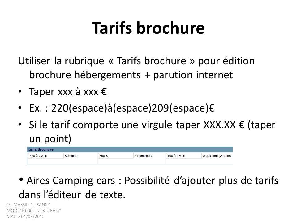Tarifs brochure Utiliser la rubrique « Tarifs brochure » pour édition brochure hébergements + parution internet Taper xxx à xxx Ex. : 220(espace)à(esp