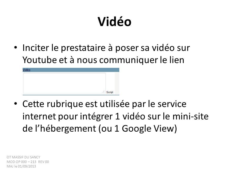 Vidéo Inciter le prestataire à poser sa vidéo sur Youtube et à nous communiquer le lien Cette rubrique est utilisée par le service internet pour intég
