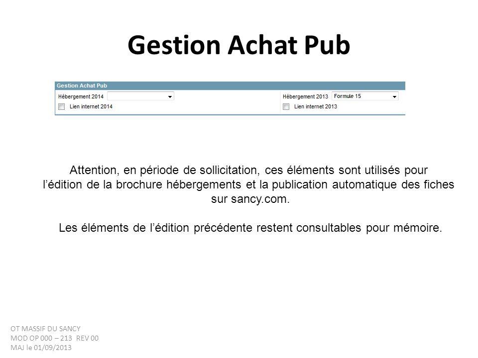Gestion Achat Pub Attention, en période de sollicitation, ces éléments sont utilisés pour lédition de la brochure hébergements et la publication automatique des fiches sur sancy.com.