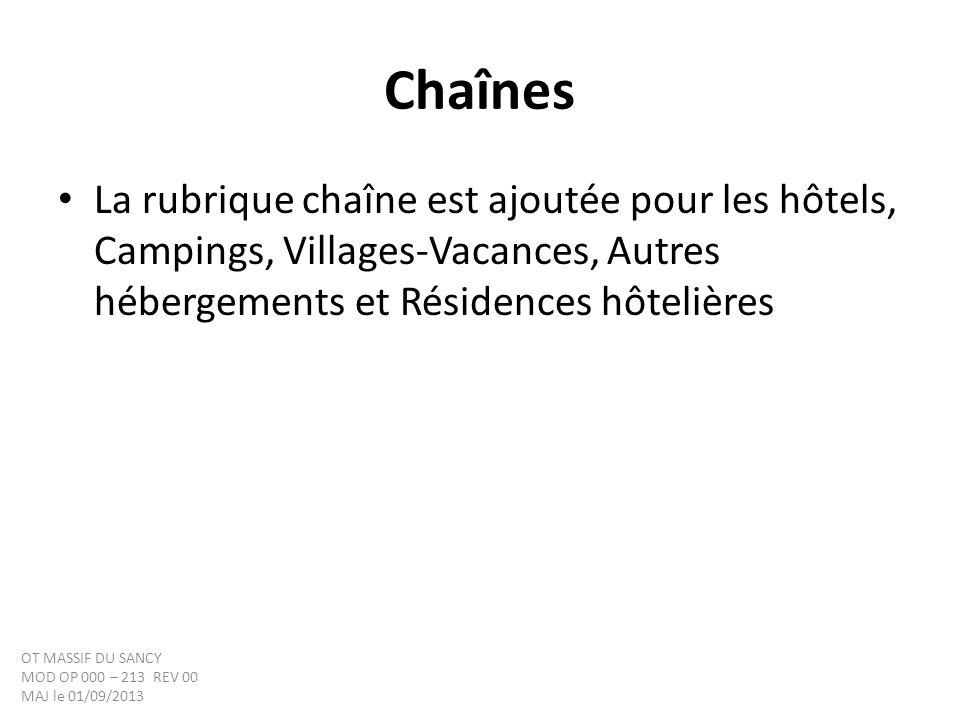 Chaînes La rubrique chaîne est ajoutée pour les hôtels, Campings, Villages-Vacances, Autres hébergements et Résidences hôtelières OT MASSIF DU SANCY MOD OP 000 – 213 REV 00 MAJ le 01/09/2013