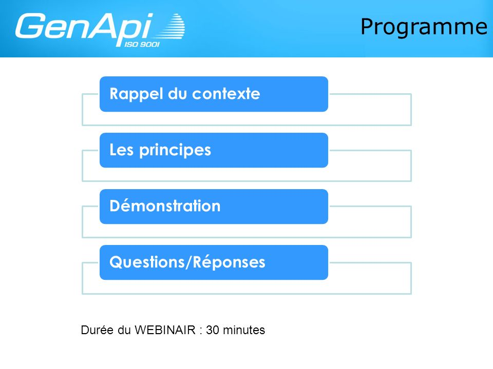 Programme Rappel du contexte Les principes DémonstrationQuestions/Réponses Durée du WEBINAIR : 30 minutes