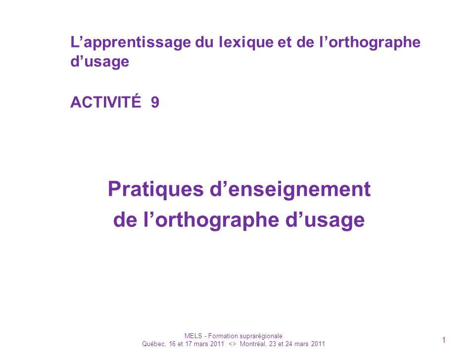 Lapprentissage du lexique et de lorthographe dusage ACTIVITÉ 9 Pratiques denseignement de lorthographe dusage MELS - Formation suprarégionale Québec,
