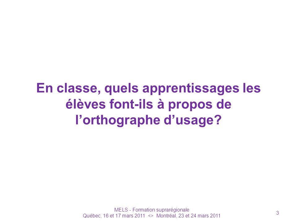 En classe, quels apprentissages les élèves font-ils à propos de lorthographe dusage? MELS - Formation suprarégionale Québec, 16 et 17 mars 2011 <> Mon