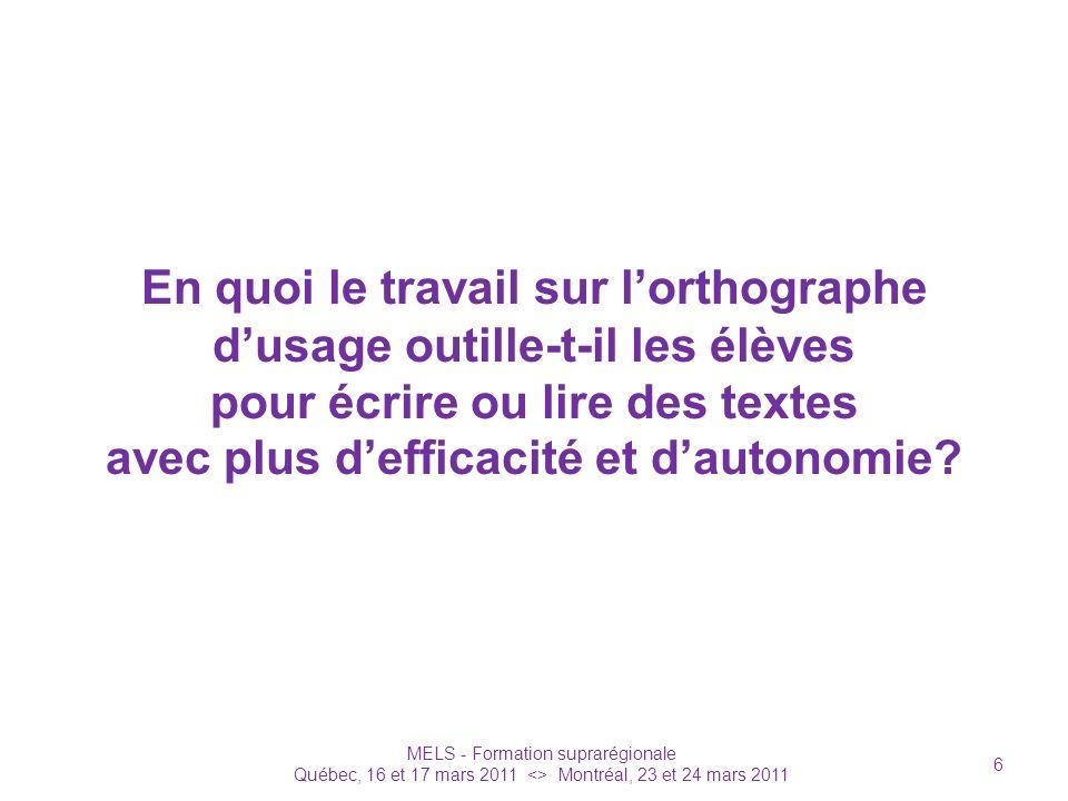 En quoi le travail sur lorthographe dusage outille-t-il les élèves pour écrire ou lire des textes avec plus defficacité et dautonomie? MELS - Formatio