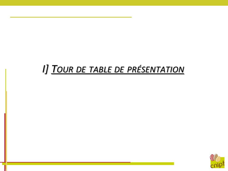 I] T OUR DE TABLE DE PRÉSENTATION