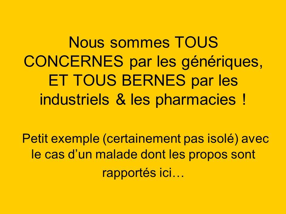 Nous sommes TOUS CONCERNES par les génériques, ET TOUS BERNES par les industriels & les pharmacies ! Petit exemple (certainement pas isolé) avec le ca