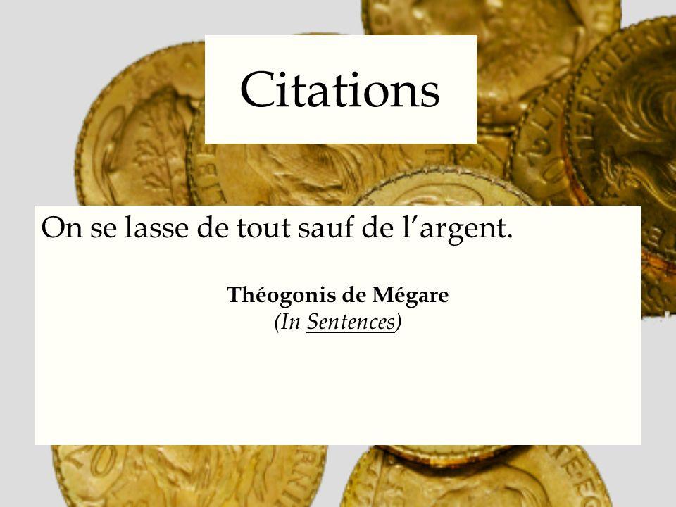 Citations On se lasse de tout sauf de largent. Théogonis de Mégare (In Sentences)