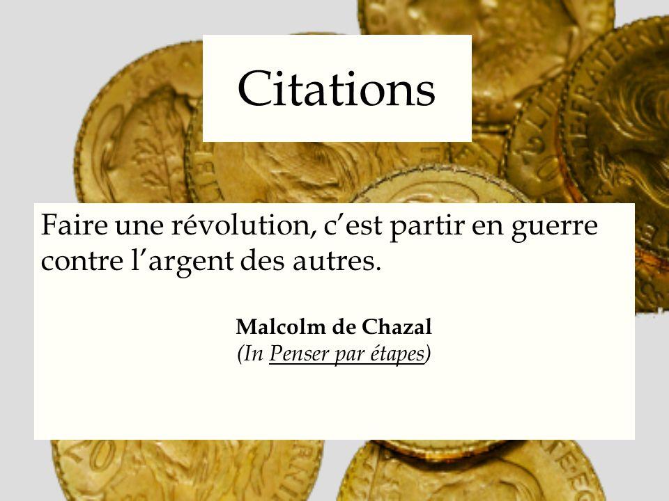 Citations Faire une révolution, cest partir en guerre contre largent des autres. Malcolm de Chazal (In Penser par étapes)