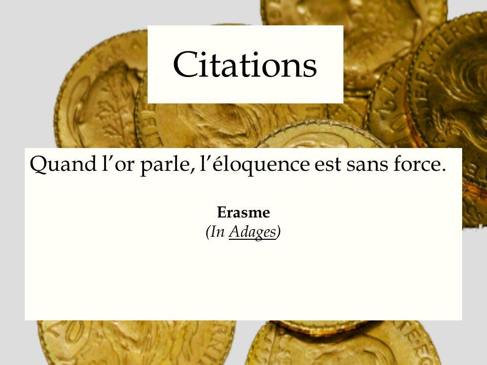 Citations Quand lor parle, léloquence est sans force. Erasme (In Adages)