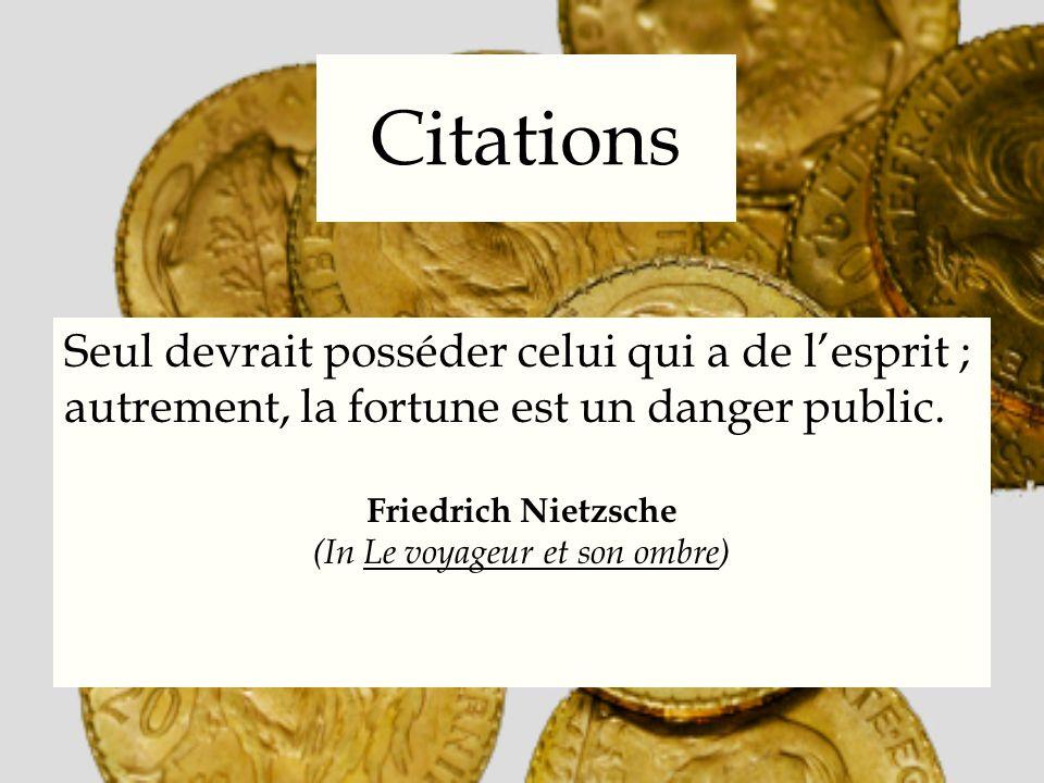 Citations Largent nest que la fausse monnaie du bonheur.