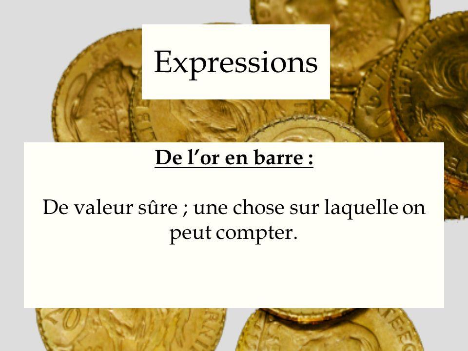 Expressions De lor en barre : De valeur sûre ; une chose sur laquelle on peut compter.