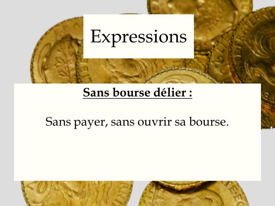 Expressions Sans bourse délier : Sans payer, sans ouvrir sa bourse.