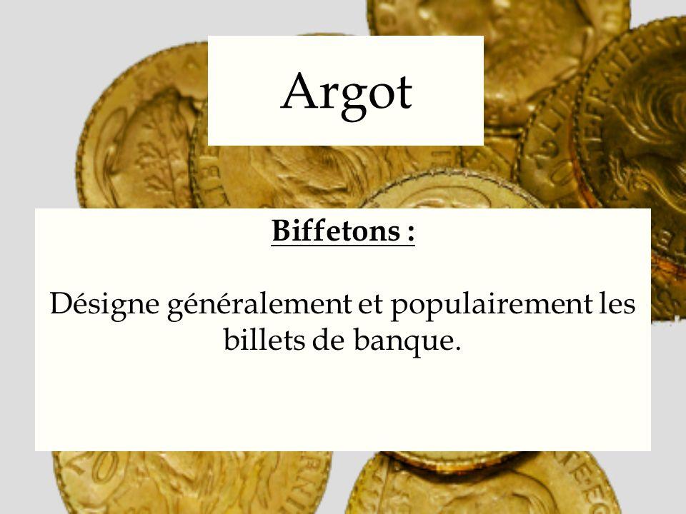 Argot Biffetons : Désigne généralement et populairement les billets de banque.