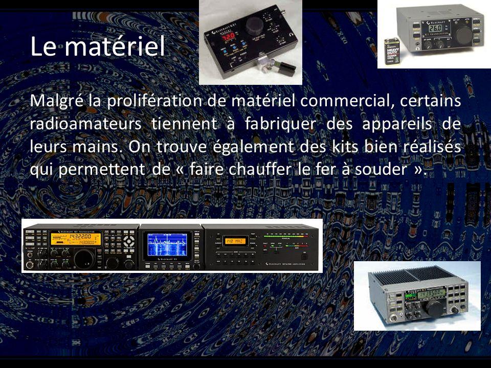 Le matériel Malgré la prolifération de matériel commercial, certains radioamateurs tiennent à fabriquer des appareils de leurs mains.