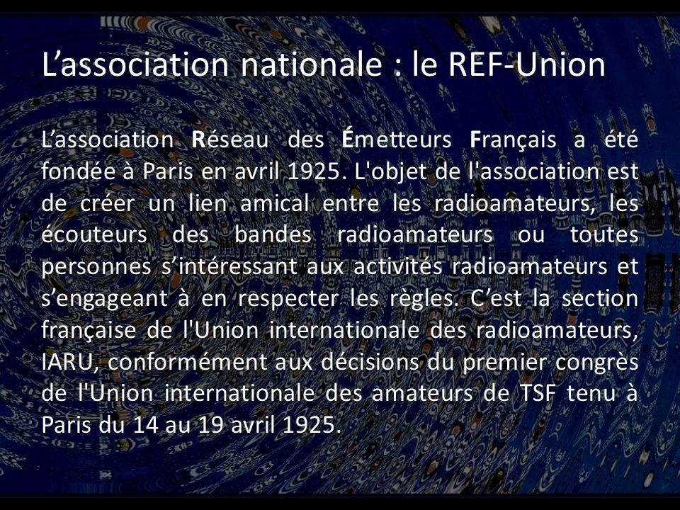 Lassociation nationale : le REF-Union Lassociation Réseau des Émetteurs Français a été fondée à Paris en avril 1925.