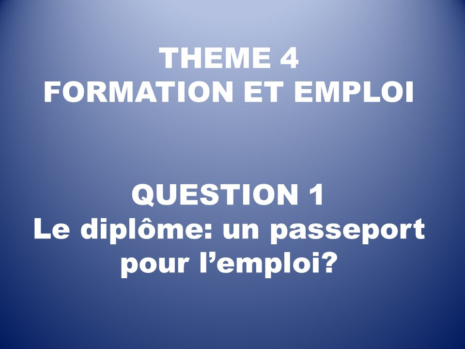 Deux grandes parties pour répondre à la question: Partie 1 – Lobtention dun diplôme élevé devrait faciliter linsertion professionnelle.