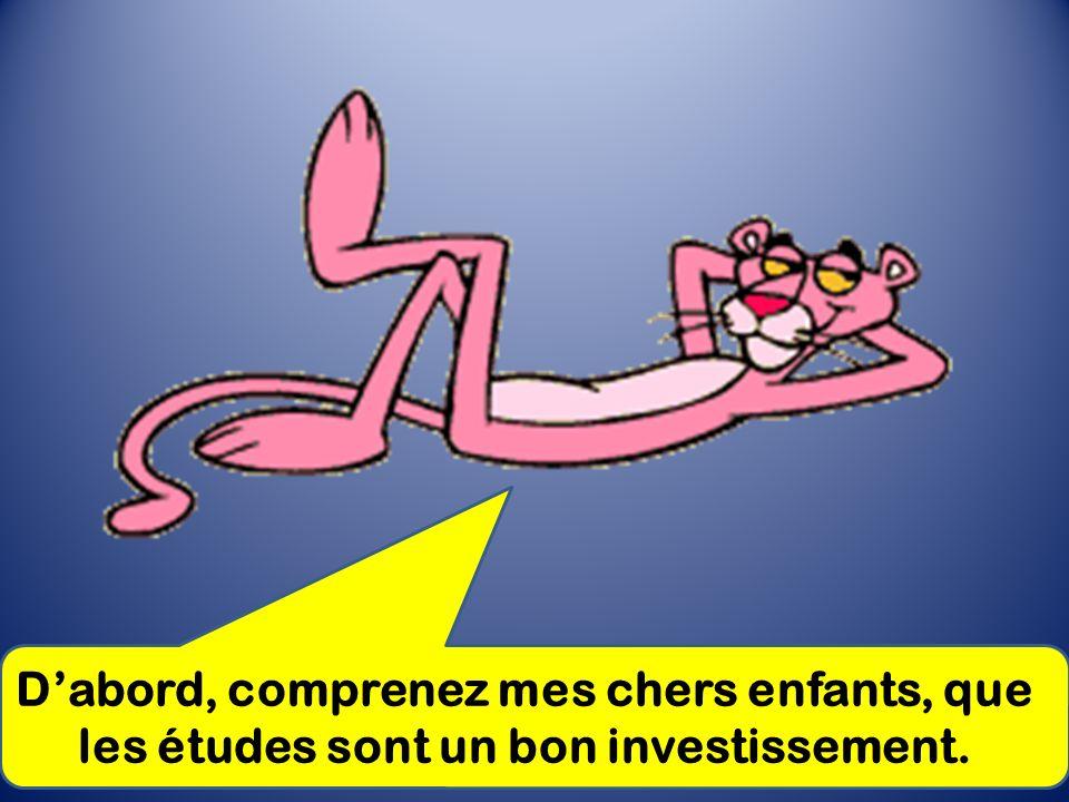 Dabord, comprenez mes chers enfants, que les études sont un bon investissement.