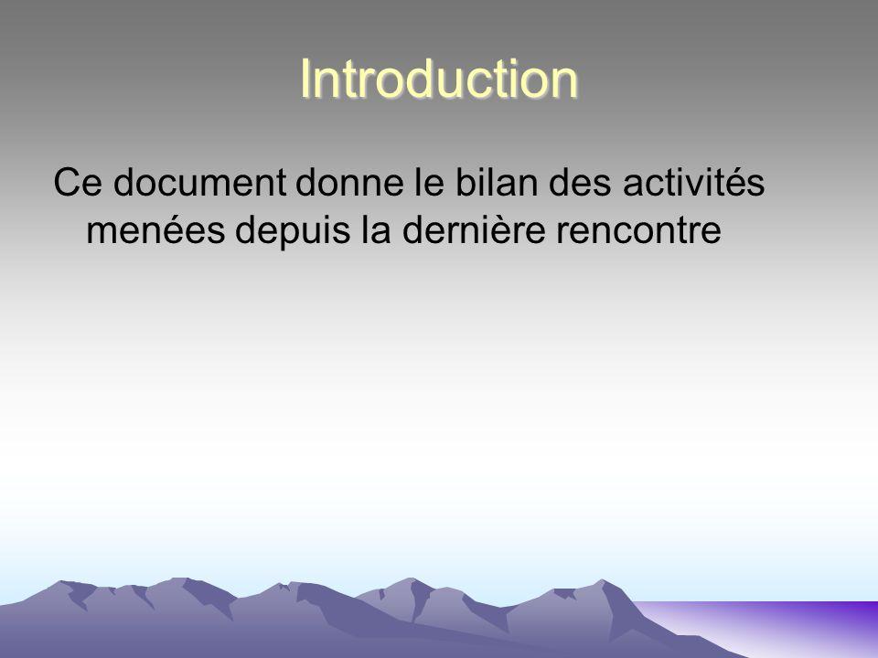 Introduction Ce document donne le bilan des activités menées depuis la dernière rencontre