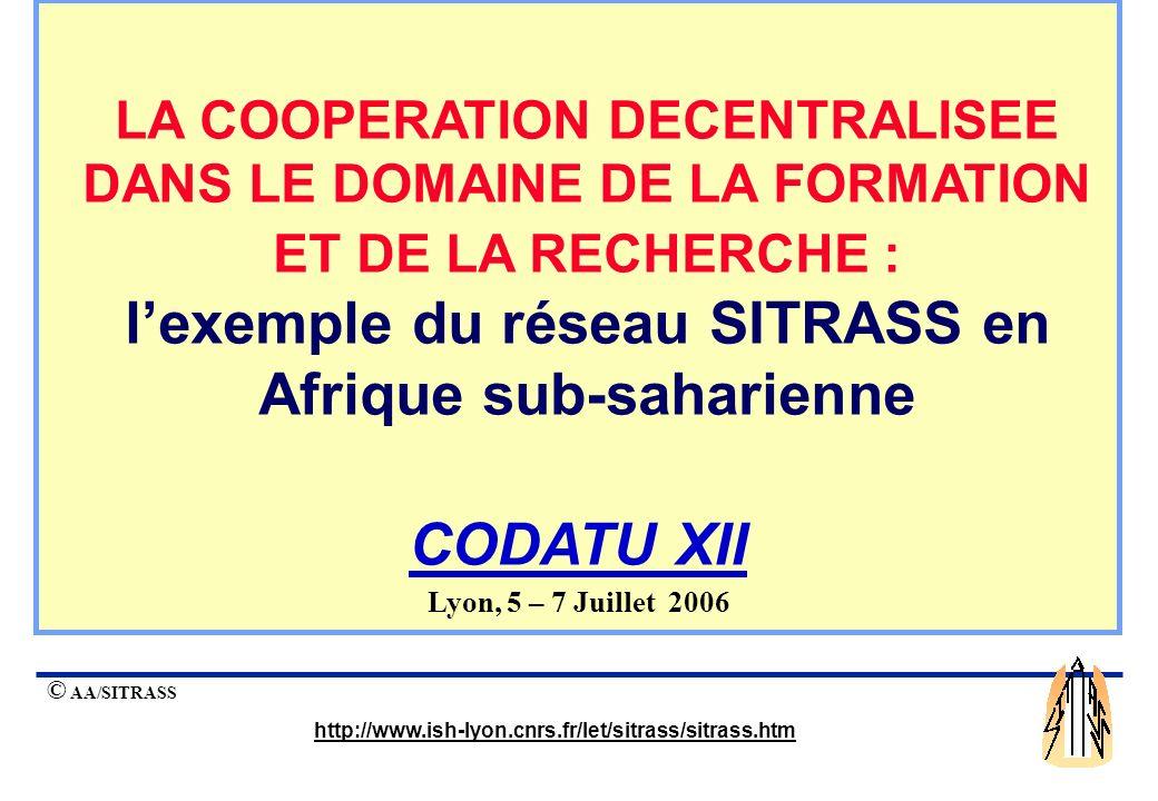 © AA/SITRASS http://www.ish-lyon.cnrs.fr/let/sitrass/sitrass.htm Lyon, 5 – 7 Juillet 2006 LA COOPERATION DECENTRALISEE DANS LE DOMAINE DE LA FORMATION ET DE LA RECHERCHE : lexemple du réseau SITRASS en Afrique sub-saharienne CODATU XII