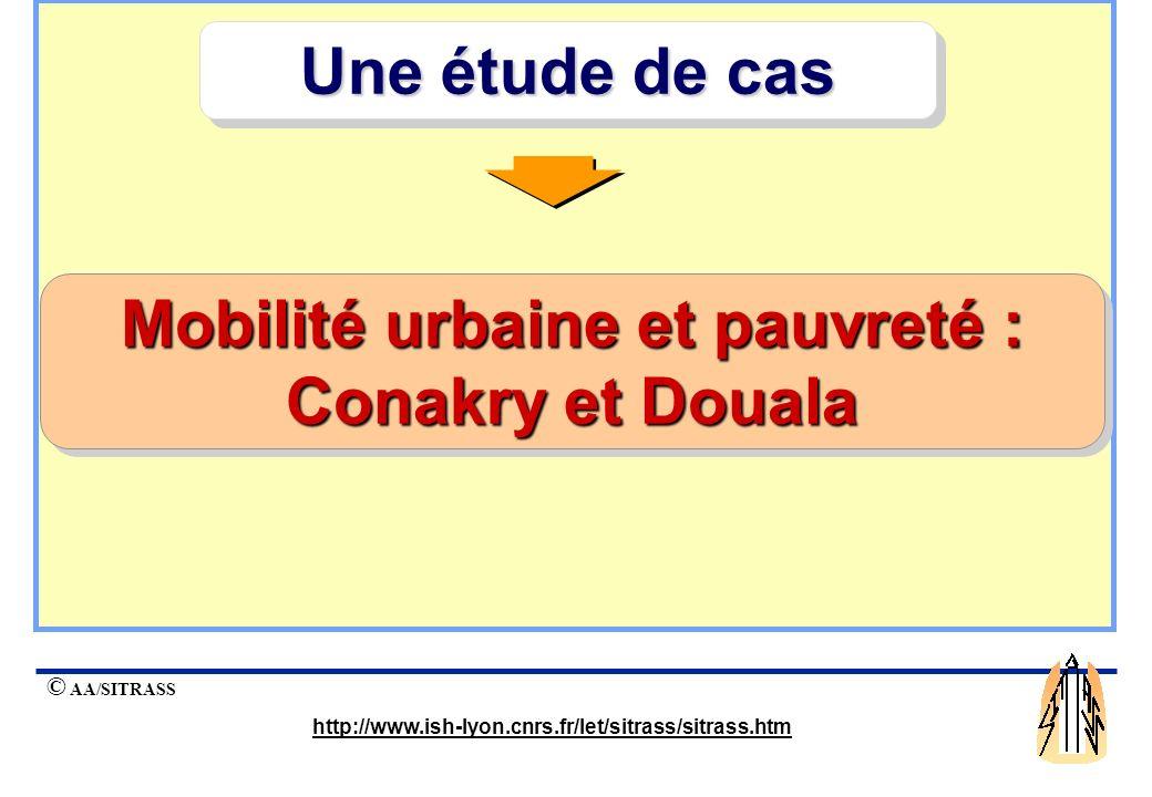 © AA/SITRASS http://www.ish-lyon.cnrs.fr/let/sitrass/sitrass.htm Mobilité urbaine et pauvreté : Conakry et Douala Une étude de cas