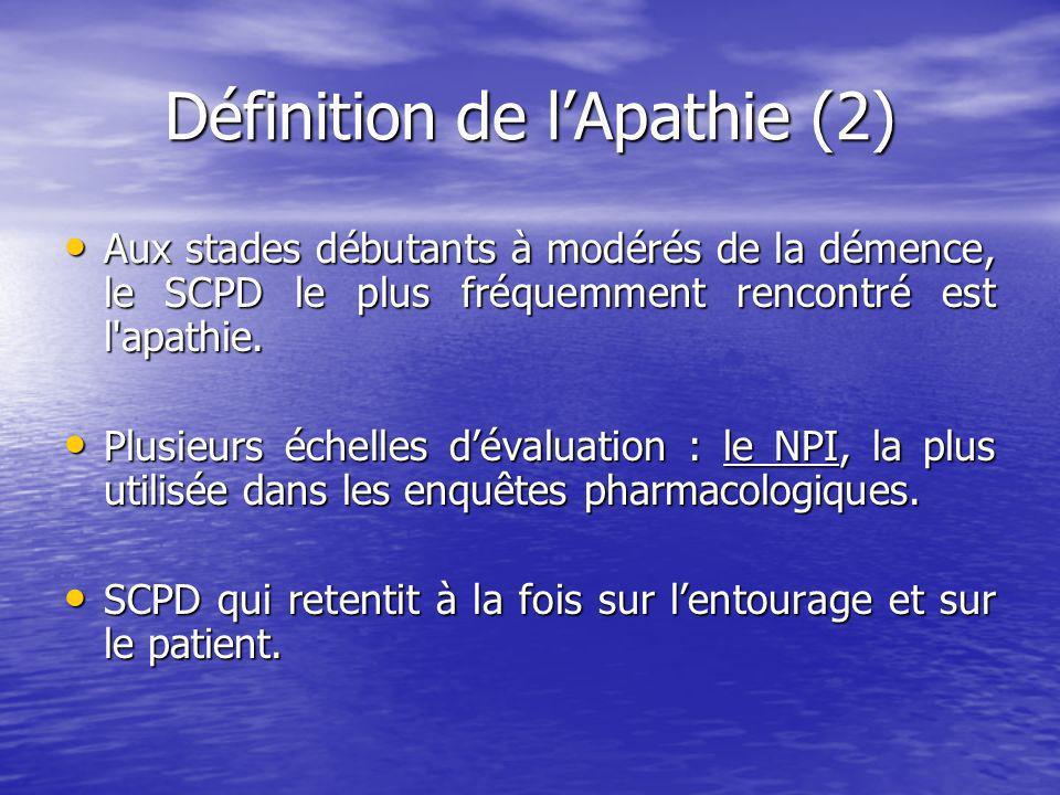 Définition de lApathie (2) Aux stades débutants à modérés de la démence, le SCPD le plus fréquemment rencontré est l apathie.