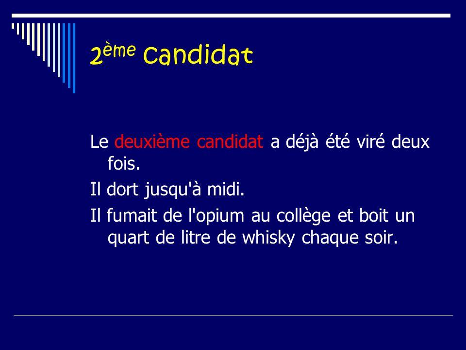 2 ème candidat Le deuxième candidat a déjà été viré deux fois.