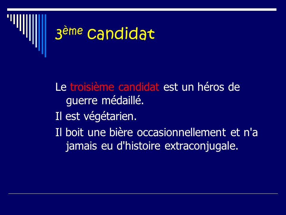 3 ème candidat Le troisième candidat est un héros de guerre médaillé.