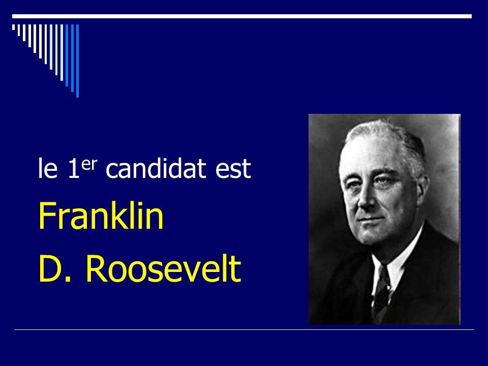 le 1 er candidat est Franklin D. Roosevelt