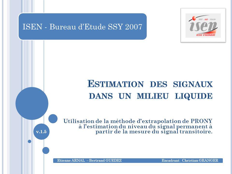 ISEN - Bureau dEtude SSY 2007 Utilisation de la méthode dextrapolation de PRONY à lestimation du niveau du signal permanent à partir de la mesure du signal transitoire.