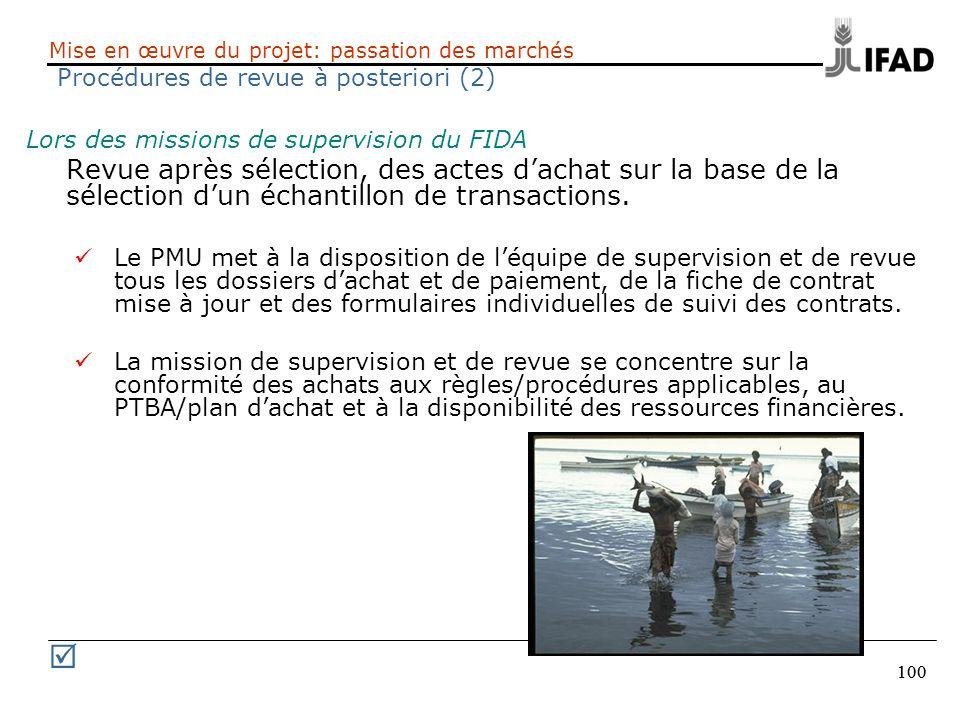 100 Mise en œuvre du projet: passation des marchés Procédures de revue à posteriori (2) Lors des missions de supervision du FIDA Revue après sélection