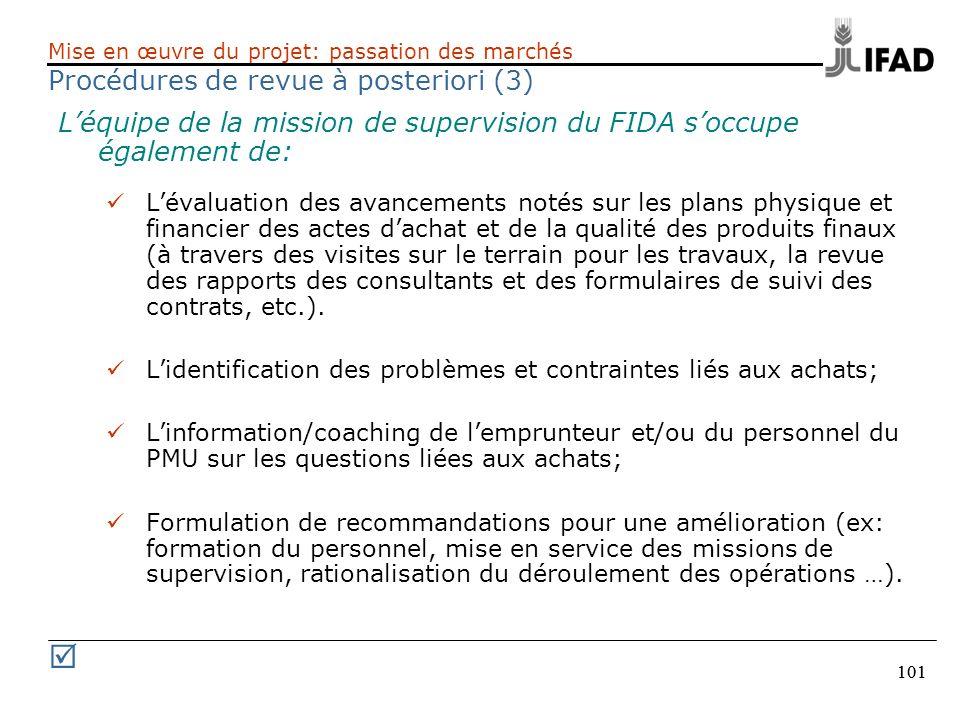 101 Mise en œuvre du projet: passation des marchés Procédures de revue à posteriori (3) Léquipe de la mission de supervision du FIDA soccupe également